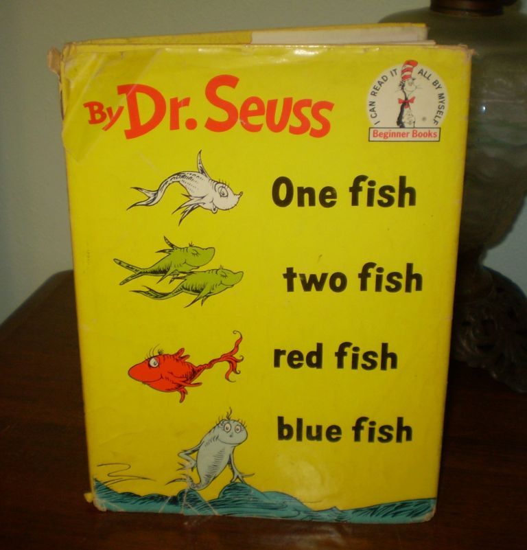 One fish two fish red fish blue fish. Dr. Seuss.