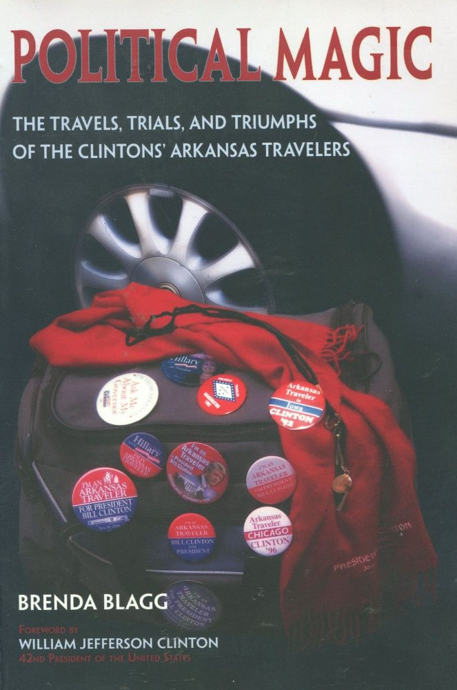 Political Magic; the travels, trials, and triumphs of the Clintons' Arkansas travelers. Brenda Blagg, William Jefferson Clinton, foreword.