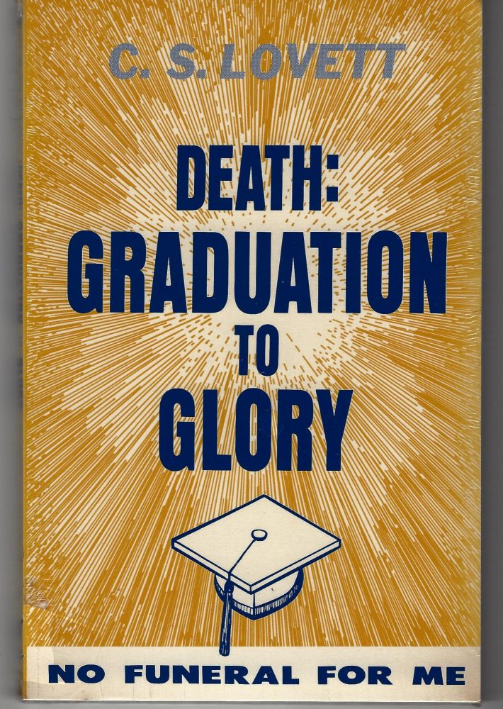 Death: Graduation to Glory; What to do When a Loved One Dies. C. S. Lovett.