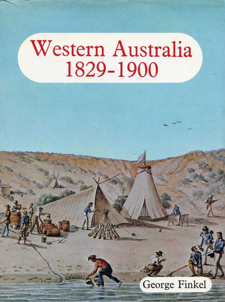 Western Australia 1829-1900; From Colony to Commonwealth. George Finkel.