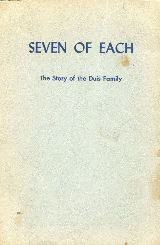 Seven of each; the story of the Duis family. Rose Duis Maatsch.