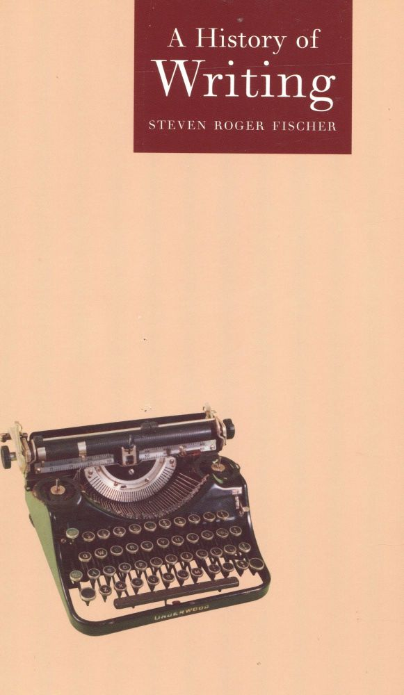 A History of Writing; Globalities series. Steven Roger Fischer.