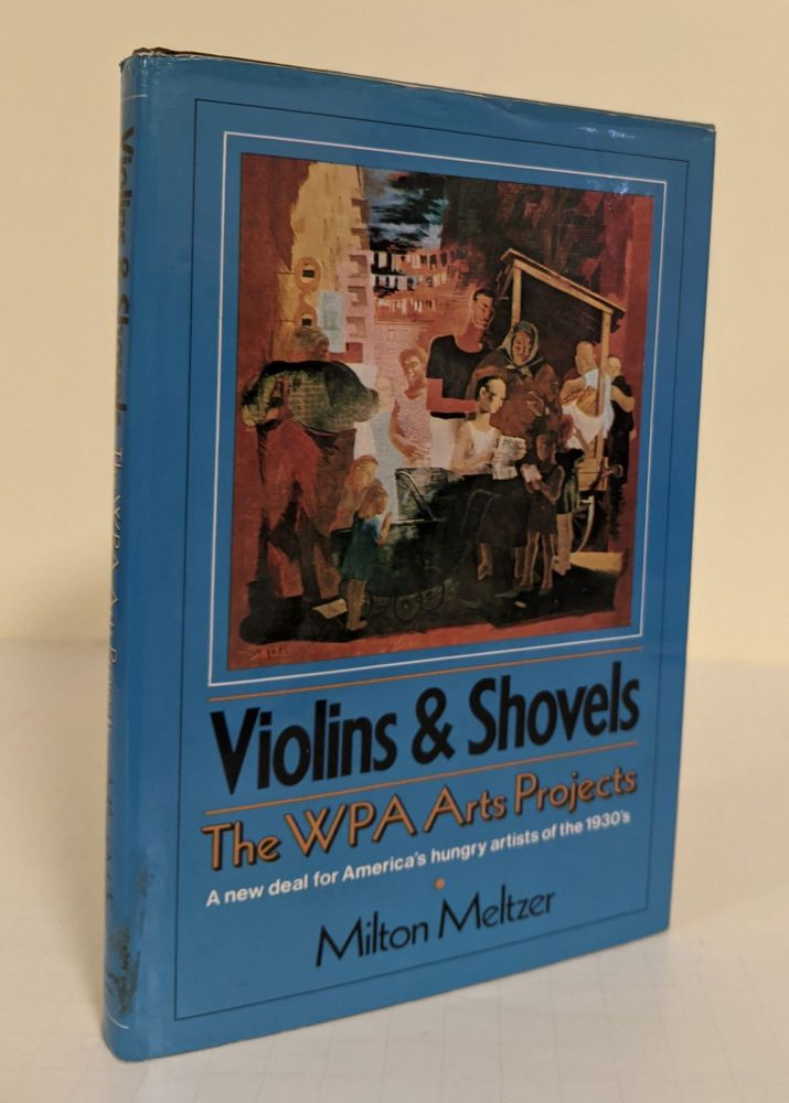 Violins & Shovels; the WPA Arts Projects: a New Deal for America's hungry artists of the 1930s. Milton Meltzer.