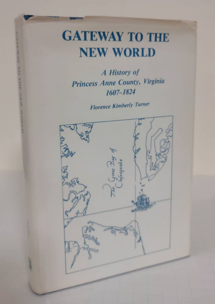 Gateway to the New World; a history of Princess Anne County, Virginia: 1607-1824. Florence Kimberly Turner.