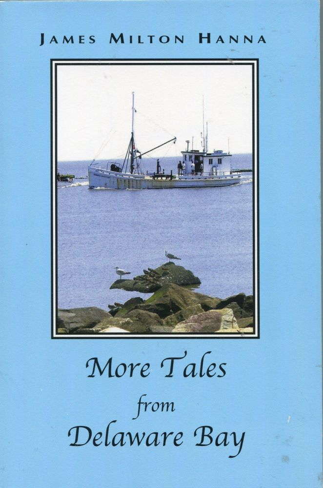 More Tales From Delaware Bay. James Milton Hanna.