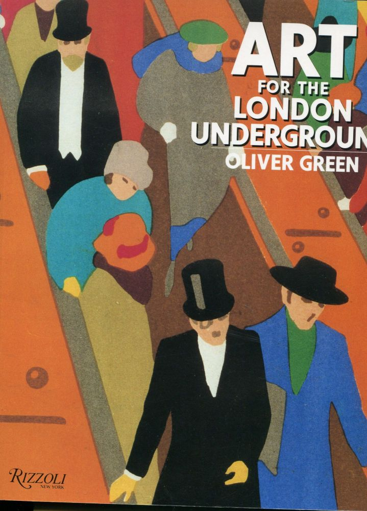 Art for the London Underground; London transport posters 1908 to the present. Oliver Green.
