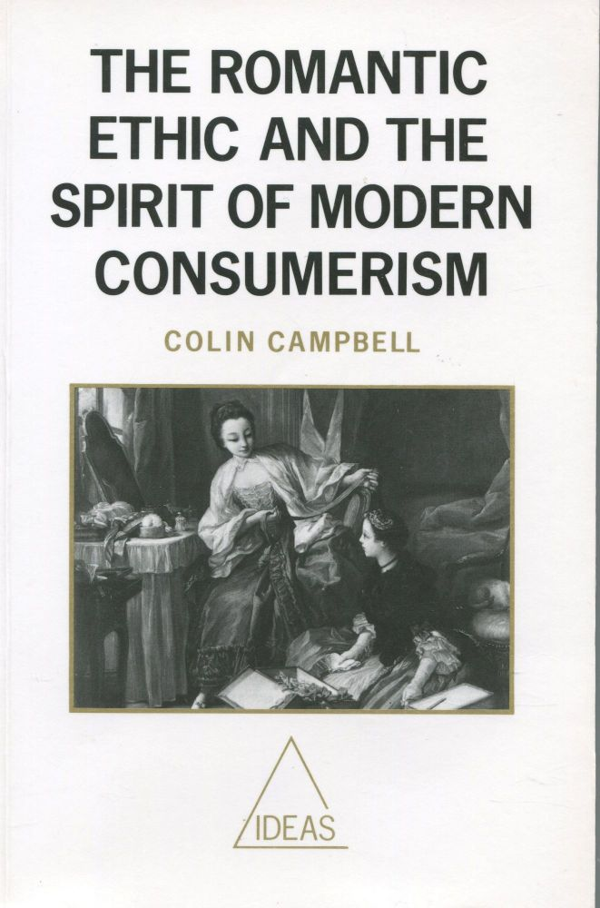 The Romantic Ethic and the Spirit of Modern Consumerism. Colin Campbell.