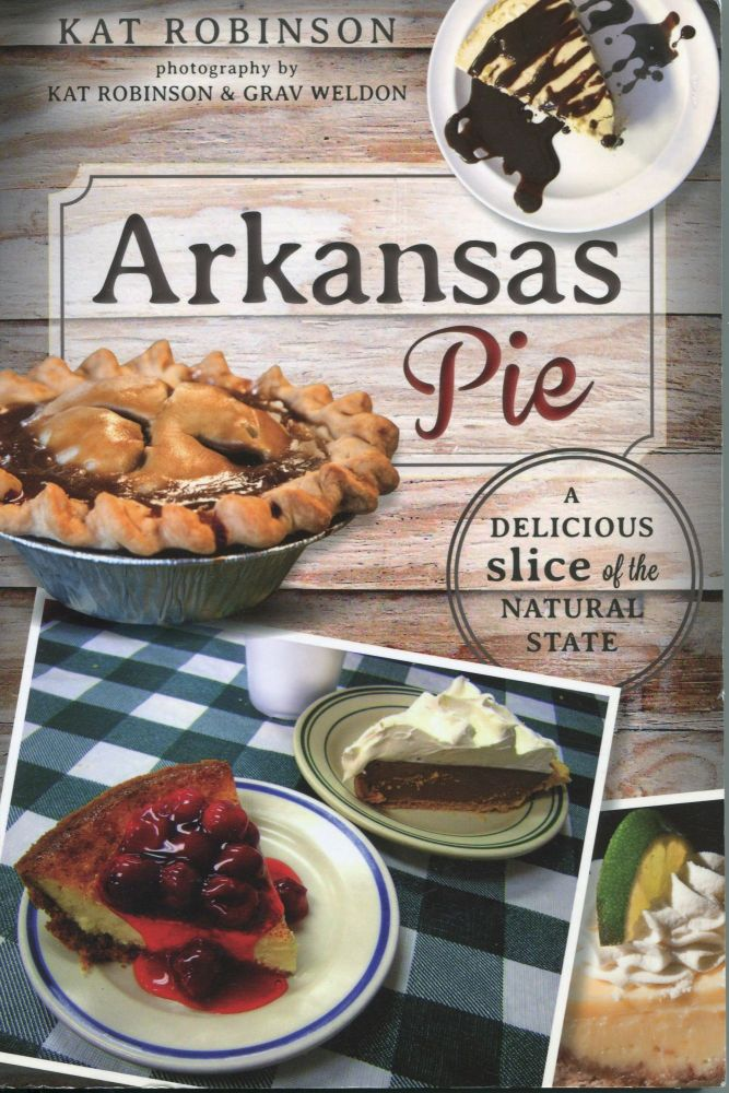 Arkansas Pie; a delicious slice of the Natural State. Kat Robinson.