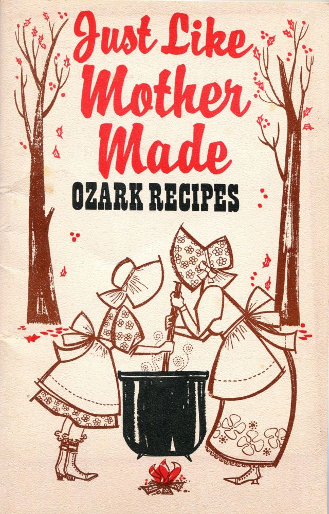 Just Like Mother Made; Ozark recipes. Louise Henderson.