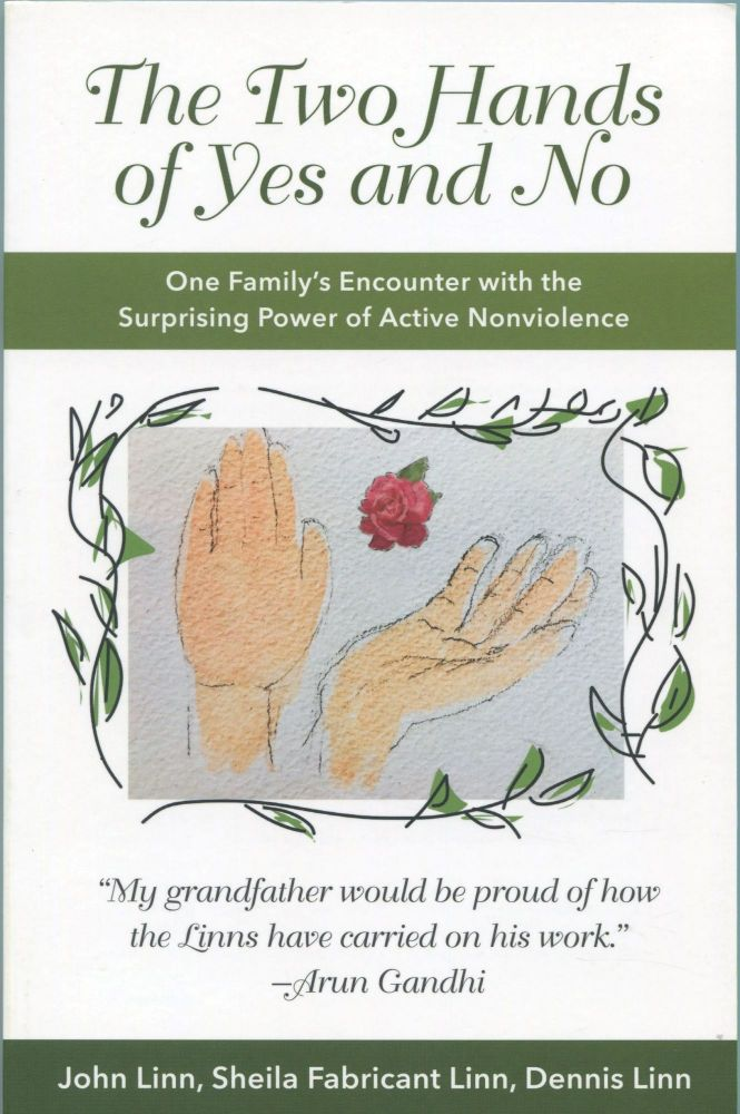 The Two Hands of Yes and No; one family's encounter with the surprising power of active nonviolence. John Linn, Sheila Fabricant Linn, Dennis Linn.