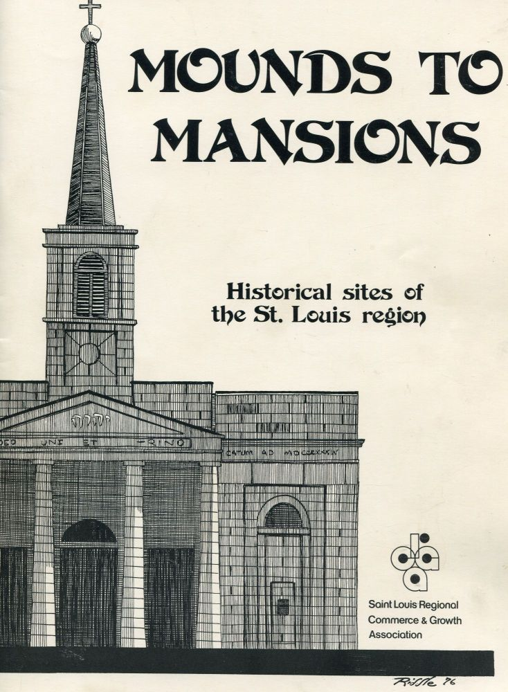 Mounds to Mansions; historical sites of the St. Louis region. Frances I. Flavin.