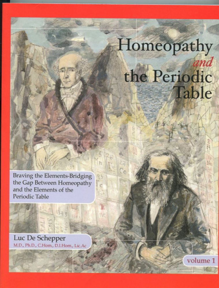 Homeopathy and the Periodic Table; braving the elements - braving the elements - bridging the gap between homeopathy and the elements of the periodic table. Luc De Schepper.