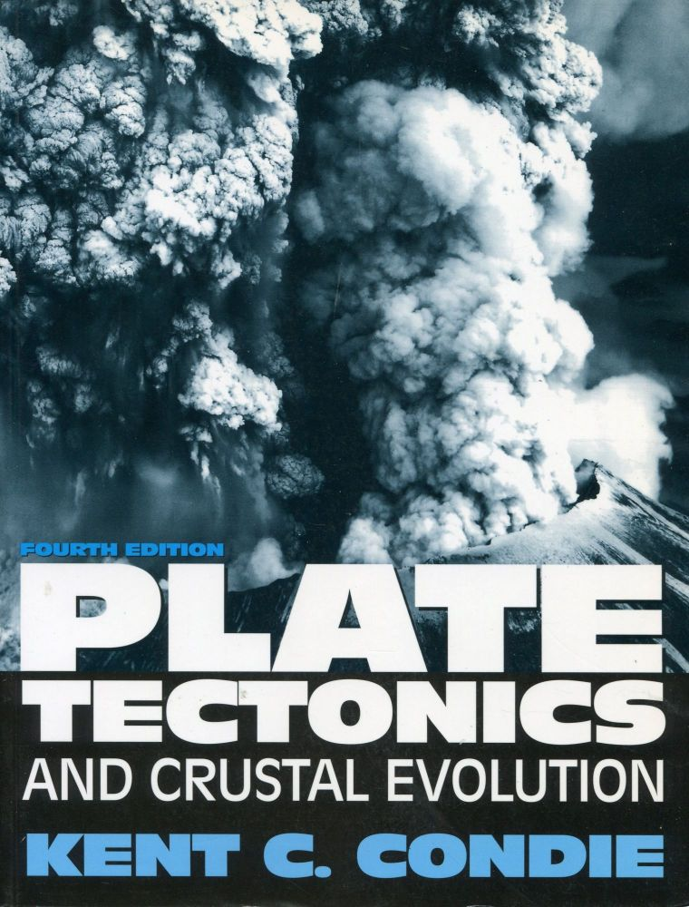 Plate Tectonics and Crustal Evolution; Fourth Edition. Kent C. Condie.