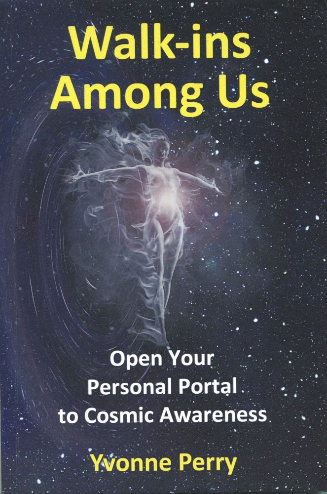Walk-ins Among Us; open your personal portal to cosmic awareness. Yvonne Perry.
