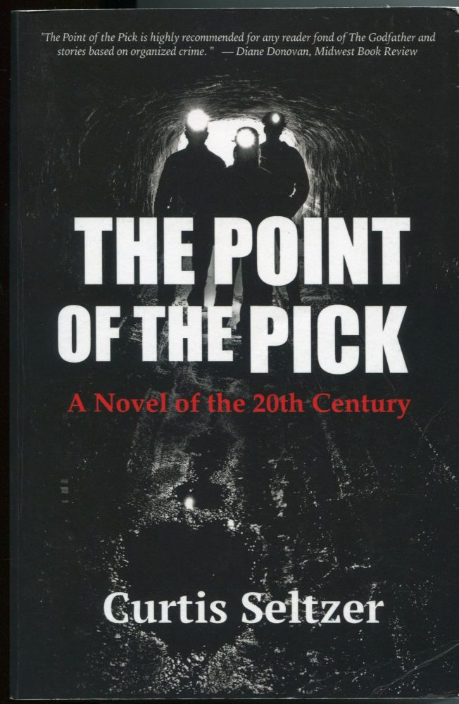 The Point of the Pick; a novel of the 20th century. Curtis Seltzer.