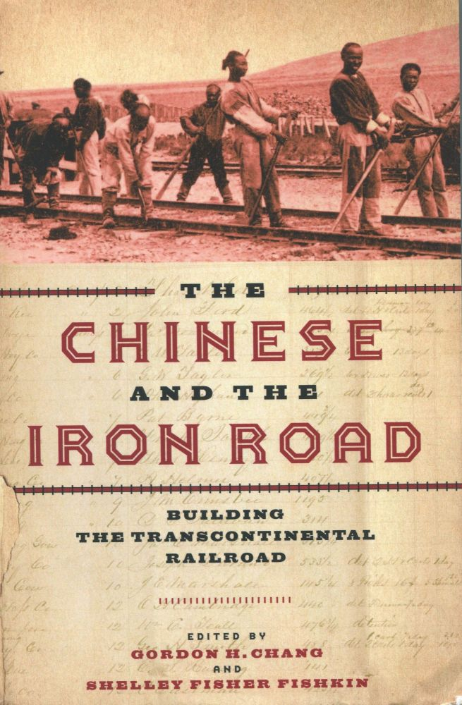 The Chinese and the Iron Road; building the transcontinental railroad. Gordon H. Chang, Shelley Fisher Fishkin.
