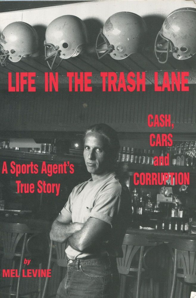 Life in the Trash Lane: Cash, Cars and Corruption; a sports agent's true story. Mel Levine.