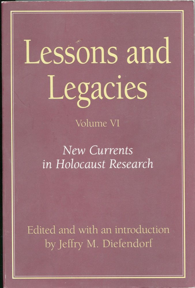Lessons and Legacies: Volume VI; new currents in Holocaust research. Jeffry M. Diefendorf.