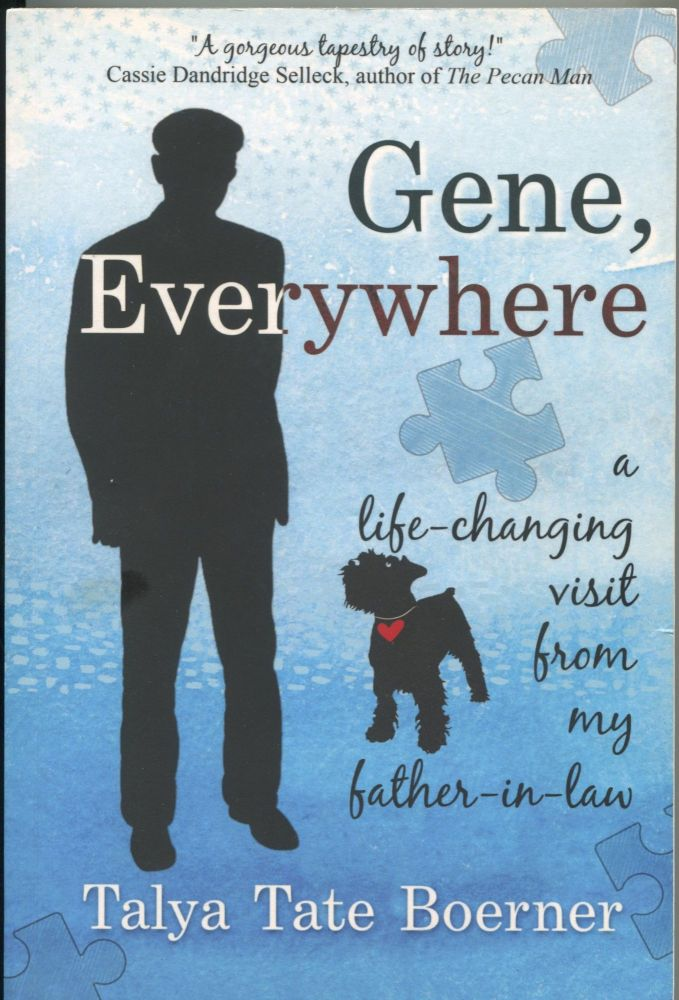 Gene, Everywhere; a life-changing visit from my father-in-law. Talya Tate Boerner.