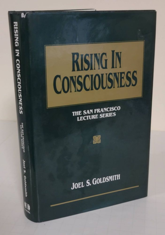 Rising in Consciousness; the San Francisco lecture series. Joel S. Goldsmith.