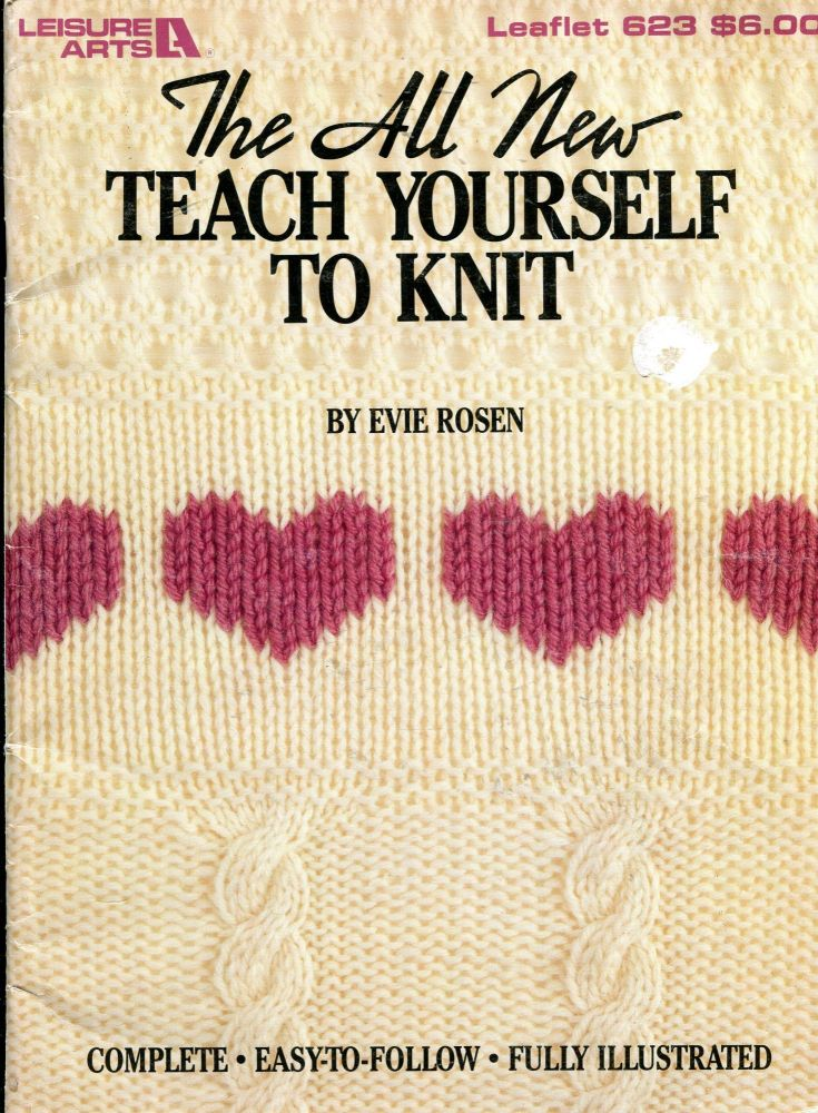 The All New Teach Yourself to Knit; Leisure Arts 623. Evie Rosen.