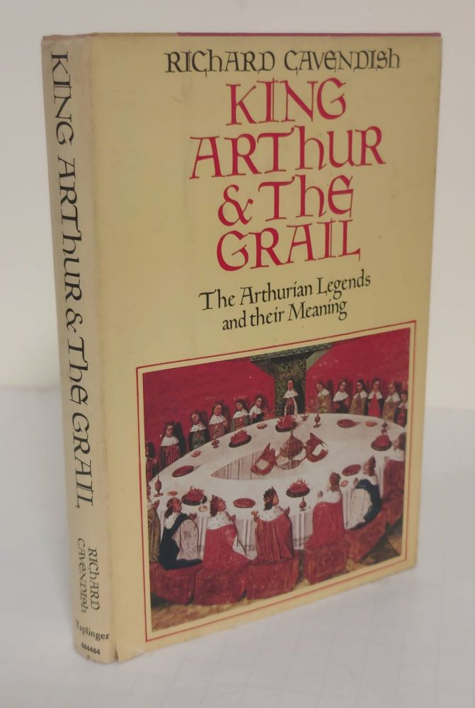 King Arthur & The Grail; the Arthurian legends and their meaning. Richard Cavendish.