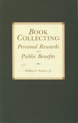 Book Collecting: Personal Rewards and Public Benefits; a lecture delivered at the Library of...