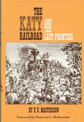 The Katy Railroad and the Last Frontier. V. V. Masterson