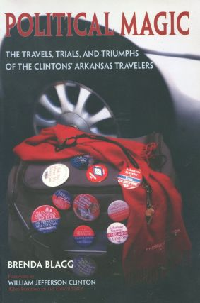 Political Magic; the travels, trials, and triumphs of the Clintons' Arkansas travelers. Brenda...