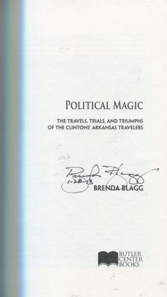 Political Magic; the travels, trials, and triumphs of the Clintons' Arkansas travelers