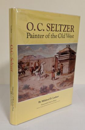 O.C. Seltzer: Painter of the Old West; The Gilcrease-Oklahoma series on Western art and artists....