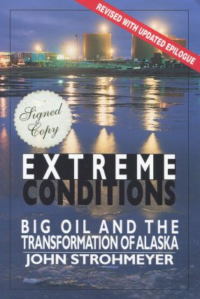 EXTREME CONDITIONS; Big Oil and the Transformation of Alaska. John Strohmeyer, John Strohmeyer