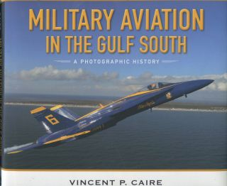 Military Aviation in the Gulf South; a Photographic History. Vincent P. Caire