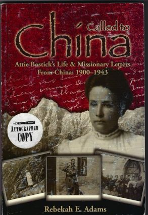 Called to China; Attie Bostick's Life & Missionary Letters From China: 1900-1943. Rebekah E....