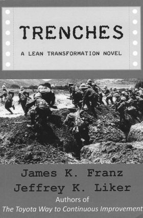 Trenches - A Lean Transformation Novel; a real world look at deploying the Improvement Kata into...