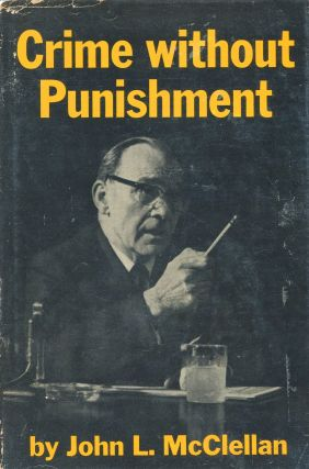 Crime Without Punishment. John L. McClellan