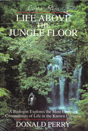 Life Above the Jungle Floor. Donald Perry