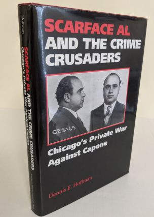 Scarface Al and the Crime Crusaders; Chicago's Private War Against Capone. Dennis E. Hoffman