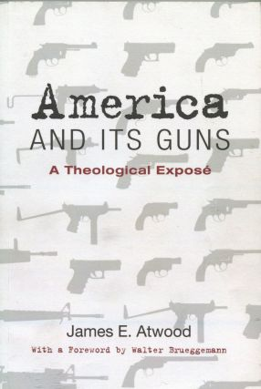 America and Its Guns; A Theological Expose. James E. Atwood