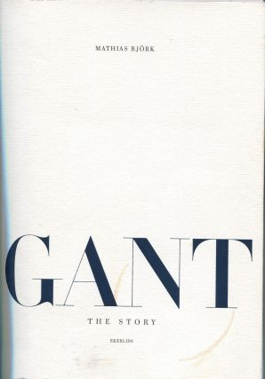 Gant; The Story. Mathias Bjork