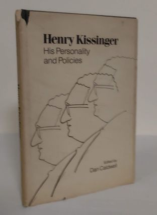 Henry Kissinger; his personality and his policies. Dan Caldwell