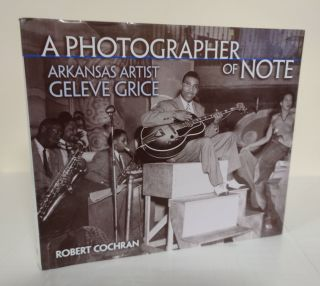 A Photographer of Note; Arkansas artist Geleve Grice. Robert Cochran