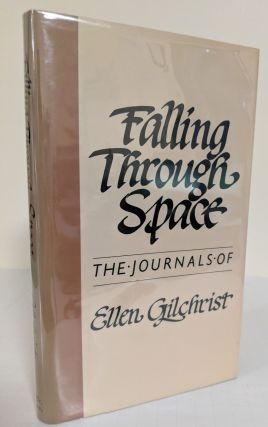 Falling through Space; the journals of Ellen Gilchrist. Ellen Gilchrist