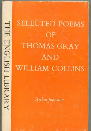 Selected Poems of Thomas Gray and William Collins. Arthur Johnston