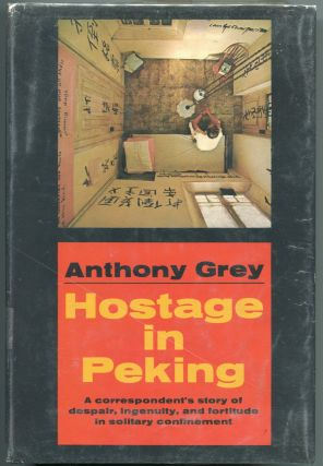 Hostage in Peking; a correspondent's story of despair, ingenuity, and fortitude in solitary...