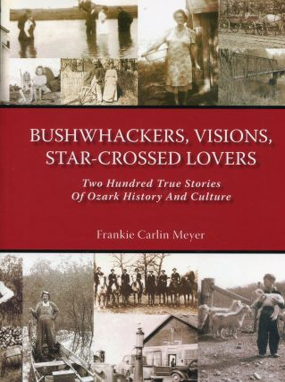 Bushwhackers, Visions, Star-Crossed Lovers; two hundred true stories of Ozark history and...