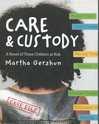 Care & Custody; a novel of three children at risk. Martha Gershun