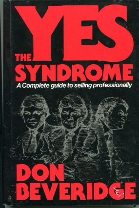 The Yes Syndrome; a complete guide to selling professionally. Don Beveridge