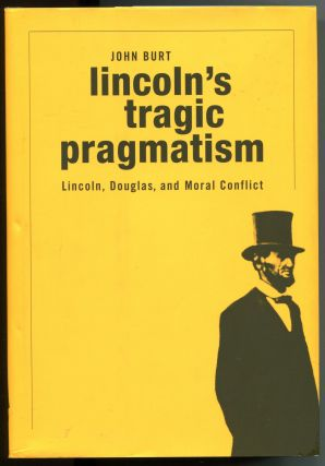 Lincoln's Tragic Pragmatism; Lincoln, Douglas, and moral conflict. John Burt