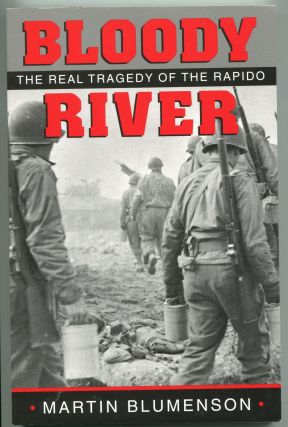 Bloody River; the real tragedy of the Rapido. Martin Blumenson